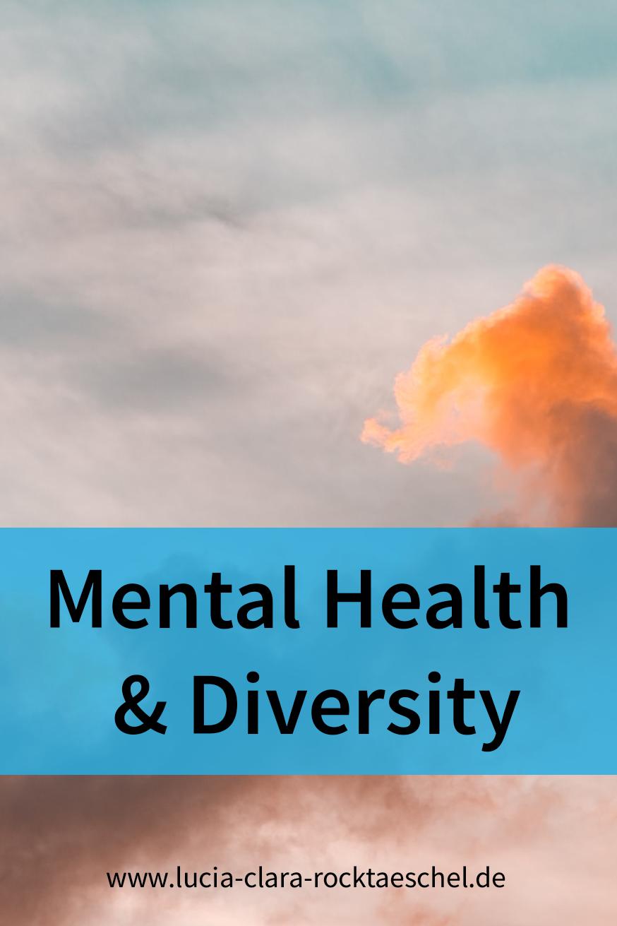 Mental Health & Diversity: Erfahrungen, Fakten und Tipps zu seelischer Gesundheit