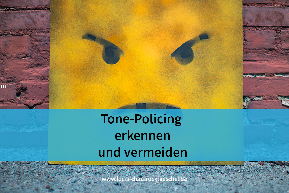 Tone-Policing erkennen und vermeiden