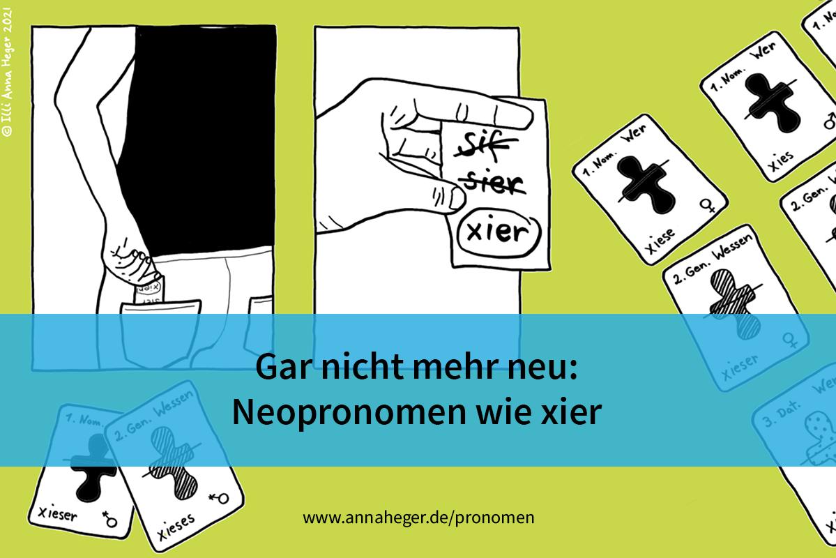 """Titelbild mit schwarz-weissen gezeichneten Illustrationen auf grasgrünem Hintergrund. Eine Hand holt ein Zettel aus der Tasche. Darauf die Wörter sif, sier, xier, nur das letzte ist nicht durchgestrichen. Darum verteilt Karten mit Fragewörtern, Gendersymbolen und den Neopronomen xieser, xies, xieses... Auf einem blauen Banner der Titel des Blogeintragses """"Gar nicht mehr neu: Neopronomen wie xier"""" und Hinweis auf die Webseite www.annaheger.de/pronomen. © Illi Anna Heger 2021"""