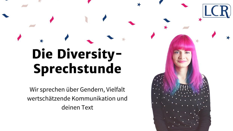 Schriftzug: Die Diversity-Sprechstunde: Wir sprechen über endern, Vielfalt wertschätzende Kommunikation und deinen Text. Rechts daneben ein Foto von Lucia, oben rechts das LCR-Logo in dunkelblau, von oben regnet Konfetti in blau, pink und beige herab.
