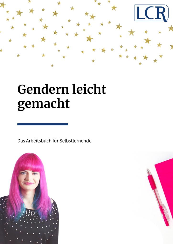 Titelseite des Workbooks mit der Aufschrift: Gendern leicht gemacht. Das Arbeitsbuch für Selbstlernende. Vom oberen Bereich der Seite regnen goldene Sternchen herab. Oben rechts ist das LCR-Logo in Blau zu sehen, unten links ein Foto von Lucia und rechts ein pinkfarbenes Notizbuch mit passendem Stift.